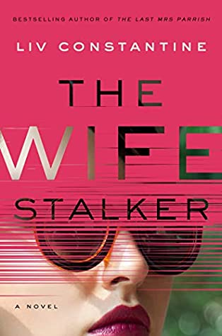 Book cover: The Wife Stalker by Liv Constantine