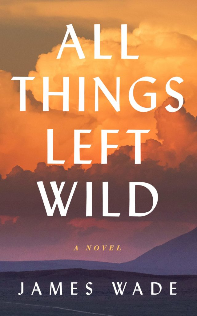 Book cover: All Things Left Wild by James Wade