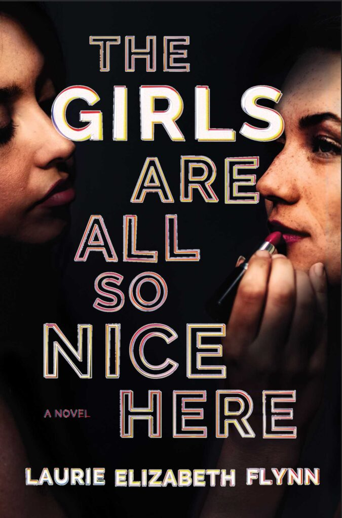 The Girls Are All So Nice Here by Laurie Elizabeth Flynn book cover