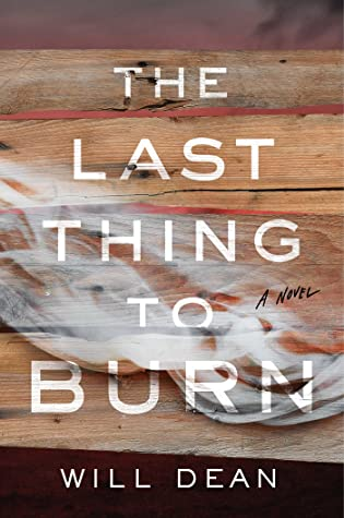 The Last Thing to Burn by Will Dean book cover