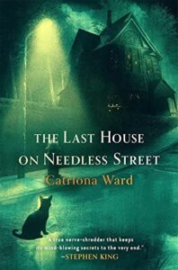 The Last House on Needless Street by Catriona Ward (Book Review)
